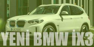 Tamamen Elektrikli Yeni BMW iX3 2021 Özellikleri ve Fiyatı Hakkında Bilgi