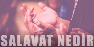 Salavat Nedir, Nasıl Getirilir? Salavat Duası Okunuşu