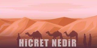 Hicret Nedir? Neden Medine'ye Hicret Edildi? Hicretin Önemi