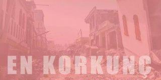 Dünya Tarihinde Yaşanmış En Korkunç 25 Deprem