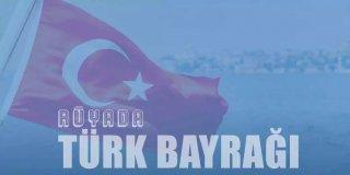 Rüyada Türk Bayrağı Görmek - Dalgalanan Türk Bayrağı Tabiri