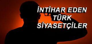 İntihar Eden 3 Türk Siyasetçi